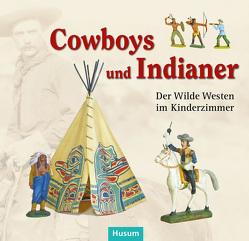 Cowboys und Indianer von Asschenfeldt,  Victoria, Blache,  Frank-W., Gretzschel,  Matthias, Matthes,  Olaf, Pelc,  Ortwin, Sackl,  Claudia