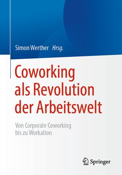 Coworking als Revolution der Arbeitswelt von Werther,  Simon