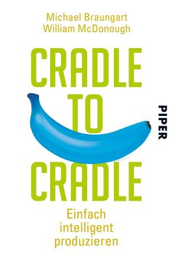 Cradle to Cradle von Braungart,  Michael, McDonough,  William, Pesch,  Ursula, Schuler,  Karin