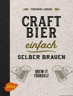 Craft-Bier einfach selber brauen von Laudage,  Ferdinand