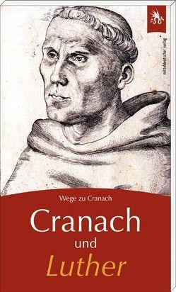 Cranach und Luther von Wege zu Cranach