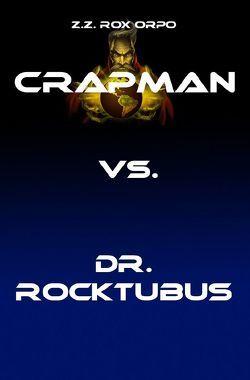Crapman / Crapman vs. Dr. Rocktubus von Orpo,  Z.Z. Rox