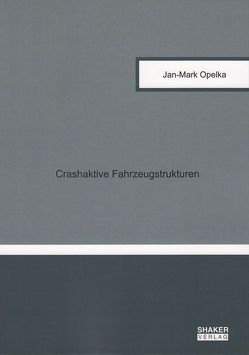 Crashaktive Fahrzeugstrukturen von Opelka,  Jan-Mark