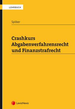 Crashkurs Abgabenverfahrensrecht und Finanzstrafrecht von Spilker,  Bettina