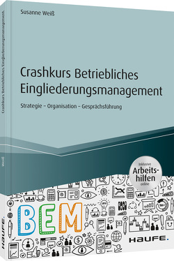 Crashkurs Betriebliches Eingliederungsmanagement von Weiss,  Susanne