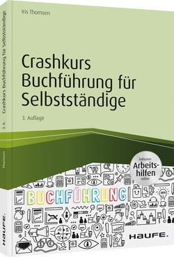 Crashkurs Buchführung für Selbstständige – inkl. Arbeitshilfen online von Thomsen,  Iris