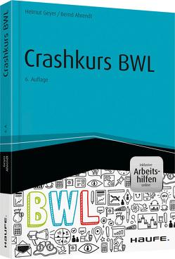 Crashkurs BWL – inkl. Arbeitshilfen online von Ahrendt,  Bernd, Geyer,  Helmut