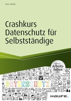 Crashkurs Datenschutz für Selbstständige – inkl. Arbeitshilfen online von Müller,  Rose