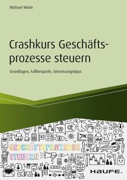 Crashkurs Geschäftsprozesse steuern von Wörle,  Michael