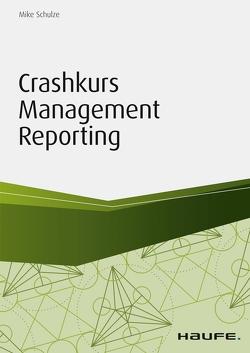 Crashkurs Management Reporting von Schulze,  Mike, Wiesmann,  Wolfgang