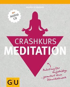 Crashkurs Meditation (mit Audio-CD) von Schneider,  Maren