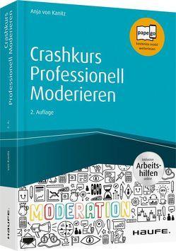 Crashkurs Professionell Moderieren – inkl. Arbeitshilfen online von von Kanitz,  Anja