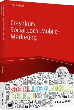 Crashkurs Social.Local.Mobile-Marketing – inkl. Arbeitshilfen online von Beilharz,  Felix