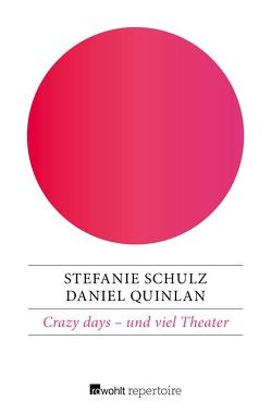 Crazy days – und viel Theater von Quinlan,  Daniel, Schulz,  Stefanie