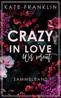 Crazy in Love: Wir vereint. (Sammelband) von Franklin,  Kate