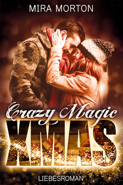 Crazy. Magic. Christmas. von Morton,  Mira