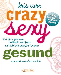 Crazy, sexy, gesund von Carr,  Kris, Ornish,  Dean, Weber,  Ute