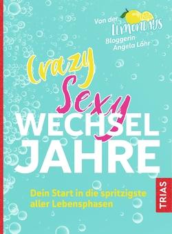 Crazy Sexy Wechseljahre von Löhr,  Angela