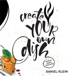 Create your own dish von Jürgens,  Heiko, Klein,  Daniel