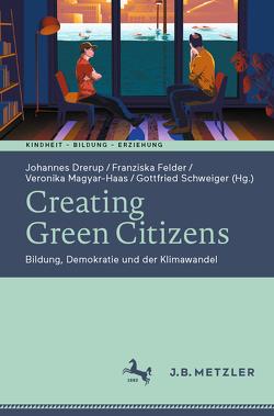 Creating Green Citizens von Drerup,  Johannes, Felder,  Franziska, Magyar-Haas,  Veronika, Schweiger,  Gottfried