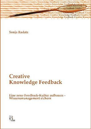 Creative Knowledge Feedback von Radatz,  Sonja