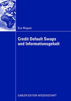 Credit Default Swaps und Informationsgehalt von Pernsteiner,  Univ.-Prof. Mag. Dr. Helmut, Wagner,  Eva