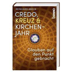 Credo, Kreuz & Kirchenjahr von Abeln,  Reinhard