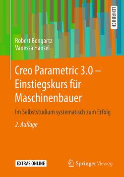 Creo Parametric 3.0 – Einstiegskurs für Maschinenbauer von Bongartz,  Robert, Hansel,  Vanessa