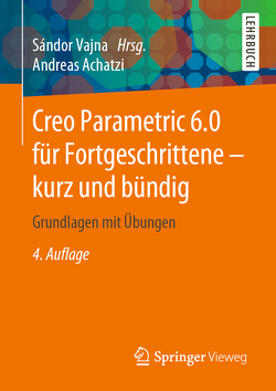 Creo Parametric 6.0 für Fortgeschrittene – kurz und bündig von Achatzi,  Andreas, Vajna,  Sandor