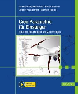 Creo Parametric für Einsteiger von Hackenschmidt,  Reinhard, Hautsch,  Stefan, Kleinschrodt,  Claudia, Roppel,  Matthias