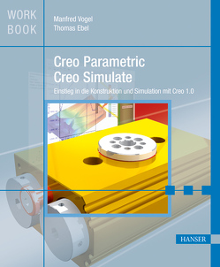 Creo Parametric und Creo Simulate von Ebel,  Thomas, Vogel,  Manfred