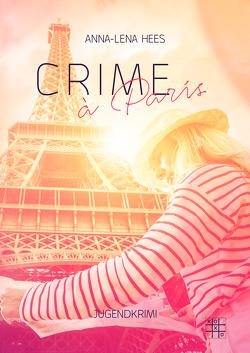 Crime à Paris von Hees,  Anna-Lena