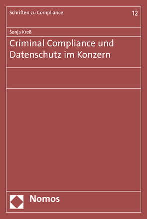 Criminal Compliance und Datenschutz im Konzern von Kress,  Sonja