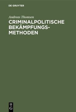 Criminalpolitische Bekämpfungsmethoden von Thomsen,  Andreas