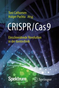 CRISPR/Cas9 – Einschneidende Revolution in der Gentechnik von Cathomen,  Toni, Puchta,  Holger