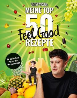 CrispyRobs meine Top 50 Feel Good Rezepte von CrispyRob