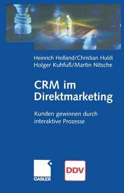 CRM im Direktmarketing von Holland,  Heinrich, Huldi,  Christian, Kuhfuß,  Holger, Nitsche,  Martin