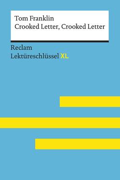 Crooked Letter, Crooked Letter von Tom Franklin: Lektüreschlüssel mit Inhaltsangabe, Interpretation, Prüfungsaufgaben mit Lösungen, Lernglossar. (Reclam Lektüreschlüssel XL) von Williams,  Andrew