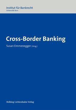 Cross-Border Banking von Abegg,  Andreas, Affolter,  Markus, Emmenegger,  Susan, Heine (†),  Günter, Hess,  Martin, Kolb,  Andreas, Senn,  Daniel