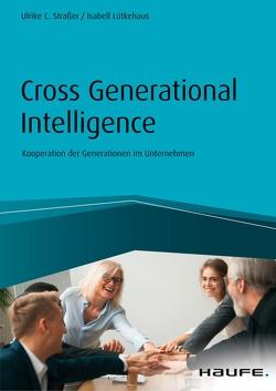 Cross Generational Intelligence von Lütkehaus,  Isabell, Straßer,  Ulrike