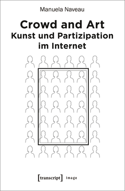 Crowd and Art – Kunst und Partizipation im Internet von Naveau,  Manuela, Stocker,  Gerfried