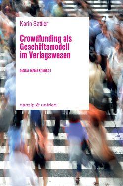Crowdfunding als Geschäftsmodell im Verlagswesen von Sattler,  Karin