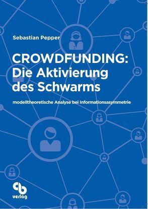Crowdfunding: Die Aktivierung des Schwarms von Pepper,  Sebastian