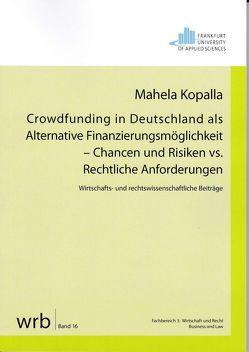 Crowdfunding in Deutschland als Alternative Finanzierungsmöglichkeit – Chancen und Risiken vs. Rechtliche Anforderungen von Koch,  Prof. Dr. Susanne, Kopalla,  Mahela, Kupjetz,  Prof. Dr. Jörg, Meyer,  Prof. Dr. Hilko J.