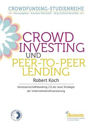 Crowdinvesting und Peer-to-Peer-Lending von Koch,  Robert