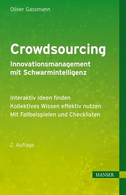 Crowdsourcing – Innovationsmanagement mit Schwarmintelligenz von Gassmann,  Oliver