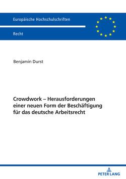 Crowdwork – Herausforderungen einer neuen Form der Beschäftigung für das deutsche Arbeitsrecht von Durst,  Benjamin
