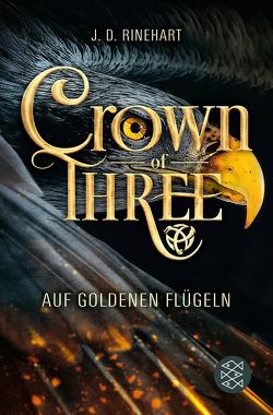 Crown of Three – Auf goldenen Flügeln (Bd. 1) von Pflüger,  Friedrich, Rinehart,  J. D.