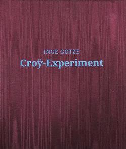 Croy-Experiment von Dahlenburg,  Birgit, Giebler,  Rüdiger, Götze,  Inge, Lindemann,  Bernd Wolfgang