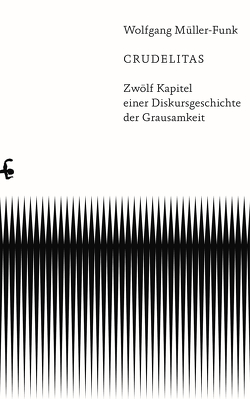 Crudelitas von Müller-Funk,  Wolfgang